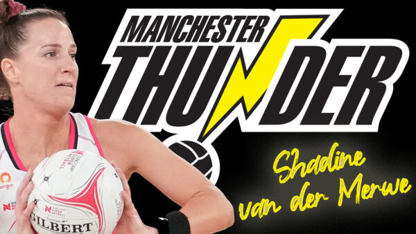 Manchester Thunder have done it again with their second big name signing in a week as world class defender Shadine van der Merwe joins from Australian SSN side Adelaide Thunderbirds